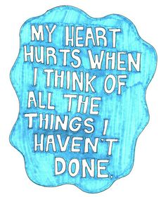because of my broken back, this is all that i think of.... all the things i can't do and won't ever be able to do :(