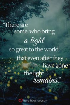 There are some who bring a light so great to the world that even after they have gone the light remains. Find heartfelt funeral quotes that can be used in a eulogy or in a sympathy card today. Great Inspirational Quotes, Motivational Words, Uplifting Quotes, Inspiring Quotes About Life, Positive Quotes, Quotes About Light, Quotes About Loss, Quotes About Grief, Loss Of A Loved One Quotes
