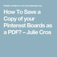 How to save your pinterest boards as a pdf file 2 once in the how to save a copy of your pinterest boards as a pdf julie cros fandeluxe Image collections