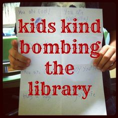 Have kids leave nice notes in library books--they will make someone's day! Could be used with a lesson on finding books in the library using Destiny.