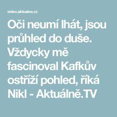 Oči neumí lhát, jsou průhled do duše. Vždycky mě fascinoval Kafkův ostříží pohled, říká Nikl - Aktuálně.TV