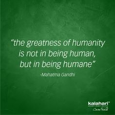 """""""The greatness of humanity is not in being human, but in being humane""""- Mahatma Gandhi #kalaharilifestyle #humanrightsday #humanity #repost Human Rights Day, My Life Style, Mahatma Gandhi, Cards Against Humanity, Lifestyle, Quotes, Quotations, Quote, Shut Up Quotes"""