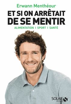 Buy Et si on arrêtait de se mentir: Alimentation, sport, santé by Erwann MENTHEOUR and Read this Book on Kobo's Free Apps. Discover Kobo's Vast Collection of Ebooks and Audiobooks Today - Over 4 Million Titles! Coach Sportif, Detox, Coaching, Nutrition, This Or That Questions, Sports, Free Download, Amazon Fr, Free Apps