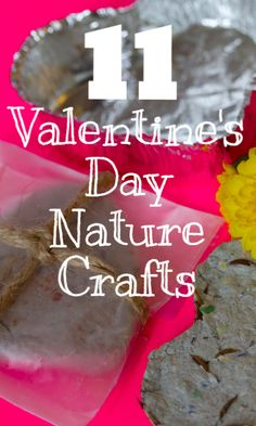 Valentine's Day is a great time to indulge in some sweet nature crafts!