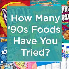 How Many '90s Foods Have You Tried. I have to say not all this foods are 90's, they have been out for a lot longer, but if it means they were very popular in the 80's then ok.