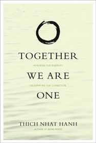Together We Are One - Zen Master Thich Nhat Hanh's latest thinking on what Buddhism and mindfulness practice