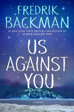"""Us Against You by Fredrik Backman - The New York Times bestselling author of A Man Called Ove and Beartown returns with an unforgettable novel """"about. I Love Books, New Books, Good Books, Books To Read, Amazing Books, Reading Lists, Book Lists, Reading Time, Reading Lessons"""