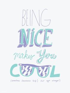 Being nice makes you cool.