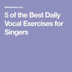 5 of the Best Daily Vocal Exercises for Singers
