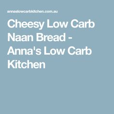 Cheesy Low Carb Naan Bread - Anna's Low Carb Kitchen