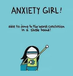 Anxiety Girl- This describes me!