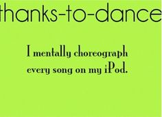 Thanks To Dance I Mentally Choreograph Every Song On My iPod!  Get some new dance attire or take some dance lessons at Loretta's in Keego Harbor, MI!  If you'd like more information just give us a call at (248) 738-9496 or visit our website www.lorettasdanceboutique.com.