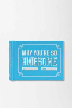Why Youre So Awesome By Knock Knock . Such an awesome gift for any occasion - I have given this to all my friends and they LOVE it because you can personalize the book with memories and inside jokes.