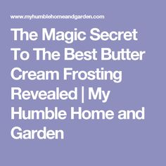 The Magic Secret To The Best Butter Cream Frosting Revealed | My Humble Home and Garden