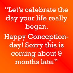 Happy Conception Day! #Funny #Birthday #Message Belated Happy Birthday Wishes, Happy Birthday Messages, Funny Birthday Message, Writing Promts, Lets Celebrate, Conception, I Laughed, Hilarious, Pro Life