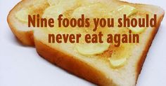 9 Foods You Should NEVER Eat! Again. - Expand your Consciousness