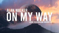 On My Way - Alan Walker (lirik dan terjemahan bahasa indonesia)! Add Music, Your Music, Music Songs, Music Videos, Alan Walker, Mp3 Music Downloads, Anime Songs, Disney Music, New Journey