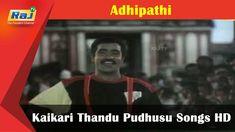 Kaikari Thandu Pudhusu Songs HD  Adhipathi