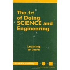 Art of Doing Science and Engineering: Learning to Learn (Hardcover) http://www.amazon.com/dp/9056995006/?tag=wwwmoynulinfo-20 9056995006
