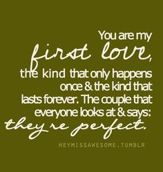 We get this comment alot, but we are far from perfect, we argue about stupid things and get over it, but I guess what people are really saying is that we are strong enough to accept what differences we have and how we are so close. You are my best friend and I will love you till the end. :-) JTK.