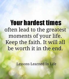 Your Hardest Times Often Lead To The Greatest Moments Of Your Life?ref=pinp nn Your hardest times often lead to the greatest moments of your life. Keep the faith. It will all be worth it in the end. Do you want to surf a wave, learn a language or write a book?  It's never too late to lead a new life you love and become the person you've always dreamed you...