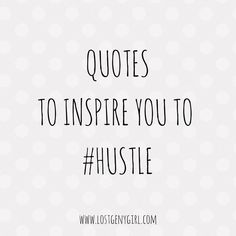You know, just some quotes for those days when you're a little less motivated. These remind you that you're awesome! And you can achieve success in anything that you work for! Hustle, baby!   www.lostgenygirl.com