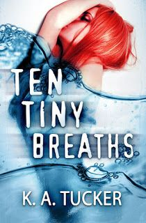 Totally Bookalicious: Book Review: Ten Tiny Breaths (Ten Tiny Breaths #1) by K.A Tucker