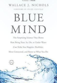 Blue Mind : Wallace J Nichols : 9780316252119 Read Books, My Books, Reading Tips, See Movie, Never Stop Learning, Brain Food, What To Read, Ted Talks, Book Nooks