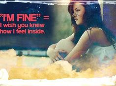 Im fine = I wish you knew how I feel inside. Mood Quotes, True Quotes, Best Quotes, Motivational Quotes, Inspirational Quotes, Famous Quotes, Quotes About Everything, I Feel You, Depression Quotes