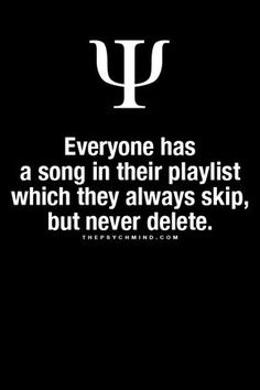 everyone has a song in their playlist which they always skip, but never delete.