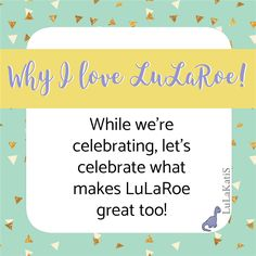 Post 4  We are celebrating YOU tonight but I also think that LuLaRoe deserves a little bit of celebration too!  I love LLR because of the comfort it provides me (especially when all I want to do is spend time with my family while celebrating a birthday)!  I also love how positive I feel about my body and how pretty I look!  What do you love about LuLaRoe?