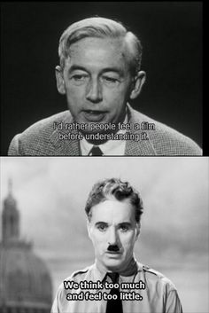 Robert Bresson and Charlie Chaplin, two filmmakers with a great understanding of cinema. The heart of a film lies in this essential: feeling before understanding.