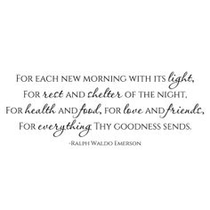 "For Everything Thy Goodness Sends Ralph Waldo Emerson quote ""For Each New Morning With Its Light..."" Great decor for the dining room! Nursery decor, living room decor, dining room wall quote"