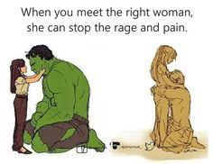 When you meet the right woman, she can stop the rage and pain.