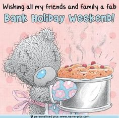 Have A Great Bank Holiday Weekend Everyone ! Bank Holiday Monday Quotes, Bank Holiday Weekend, Weekday Quotes, Blue Nose Friends, Tatty Teddy, Good Morning Quotes, Family Quotes, Friendship Quotes, Make You Smile
