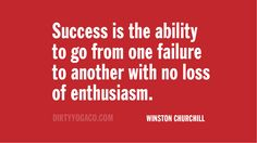 Success is the ability to go from one failure to another with no loss of enthusiasm. - Winston Churchill #quote #quoteoftheday #thoughtoftheday #WinstonChurchill #WinstonChurchillquotes #success #failure #enthusiasm #wordsofwisdom