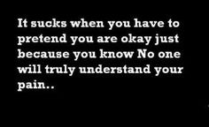 No one seems to  understand nor listen to me so I have learned just to keep it to myself and be alone...!