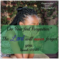 Purposeful and Meaningful:  Do you feel forgotten? When you feel forgotten, remember God has you engraved in the palms of His hands.
