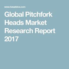 Global Pitchfork Heads Market Research Report 2017