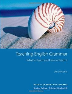 Tilte : Teaching English Grammar: What to Teach  and How to Teach it  Author : Jim Scrivener