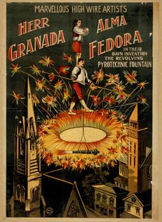 Herr Granada, Alma Fedora in their own invention, the revolving pyrotechnic fountain marvellous [sic] high wire artists. Hartford : Calhoun Print., [189-?]. Library of Congress.