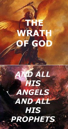 the wrath of god and all his angels and all his prophets
