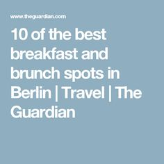 10 of the best breakfast and brunch spots in Berlin   Travel   The Guardian