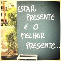 """""""Estar presente é o melhor presente."""""""