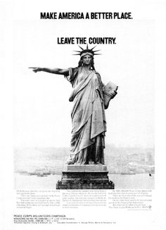 """""""Make America a better place. LEAVE the country."""" - a favorite vintage Peace Corps poster. They do have some great ads! Ecuador, Liberty Statue, Peace Corps, Great Ads, Happy Independence Day, Vintage Ads, Yorkie, In This World, New York"""