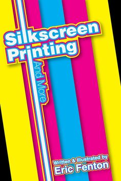 Silkscreen and More  A step by step process of how to silk screen.