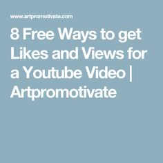 8 Free Ways to get Likes and Views for a Youtube Video   Artpromotivate