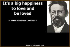 anton chekhov quotes | ... to love and be loved - Anton Pavlovich Chekhov Quotes - StatusMind.com