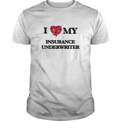 I love my Insurance Underwriter T-Shirts, Hoodies. BUY IT NOW ==► Funny Tee Shirts