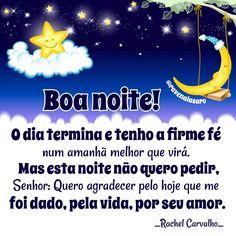 Boa Noite! O dia termina e tenho a firme fé num amanhã melhor que virá. Mas esta noite não quero pedir, Senhor: Quero agradecer pelo hoje que me foi dado, pela vida, por seu amor. _______________________________Rachel Carvalho. ⭐*🌟*⭐*🌟*⭐*🌟*⭐*🌟*⭐